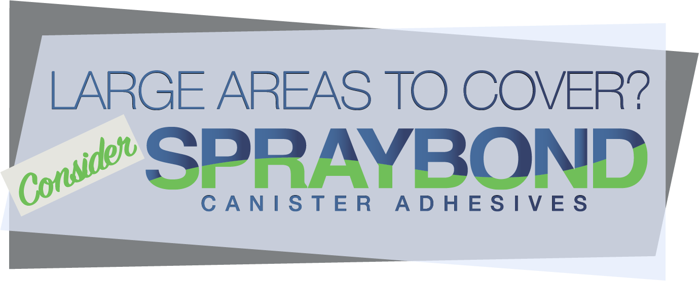 Large Areas to cover? Consider Spraybond Canister Adhesives